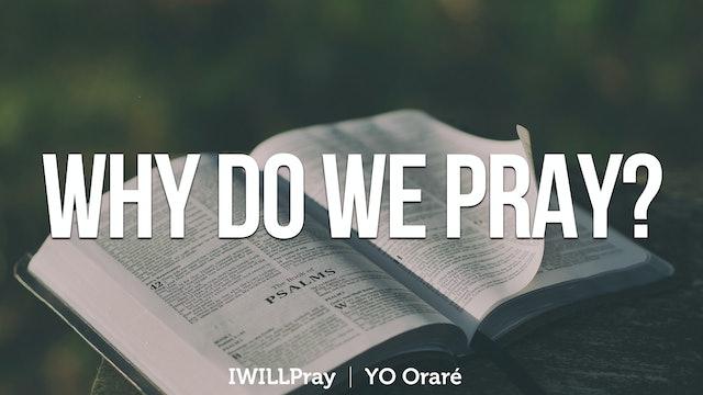 IWILLPray | Why Do We Pray?