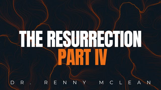 The Resurrection Part IV