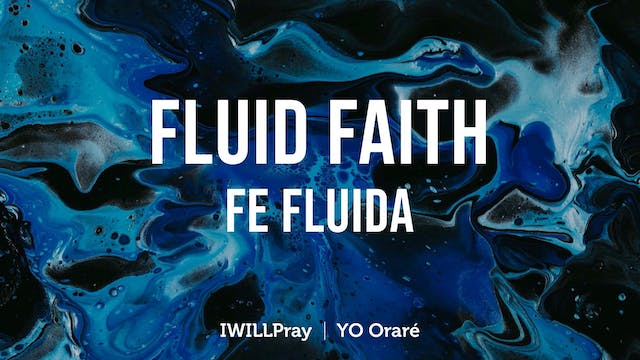 Fluid Faith / Fe Fluida