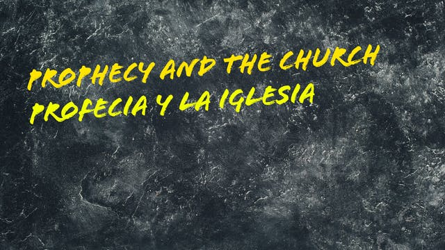 Prophecy and The Church / Profecía y ...
