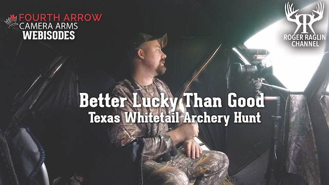 Better Lucky Than Good - Texas Whitetail Archery Hunt • Fourth Arrow Webisodes