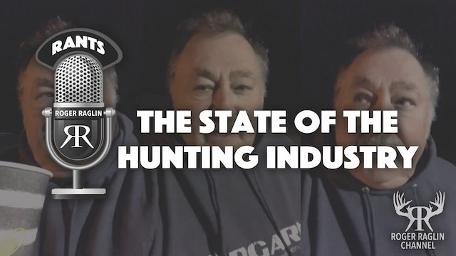 The State of the Hunting Industry • Roger Rants