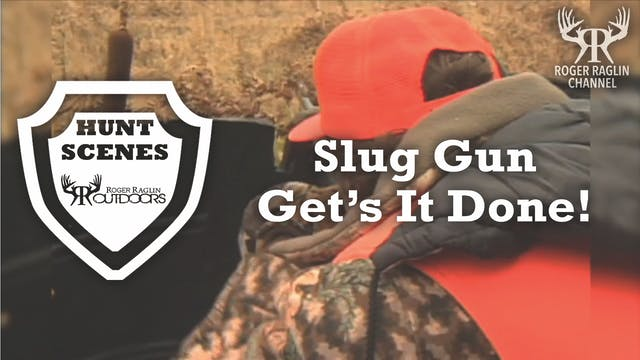 Roger's Slug Gun Get's It Done • Hunt...