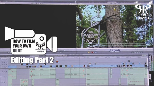 Editing Part 2 • How To Film Your Own Hunt