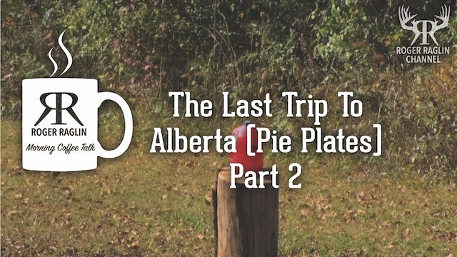 The Last Trip To Alberta (Pie Plates) - Part 2 • Morning Coffee