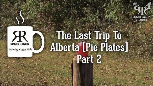 The Last Trip To Alberta (Pie Plates) - Part 2 • Morning Coffee