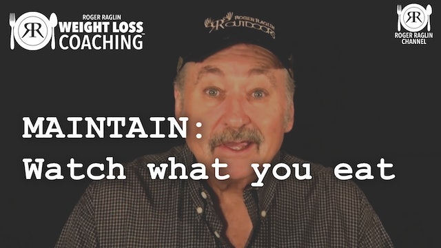 Watch what you eat • Weight Loss Coaching:  MAINTAIN