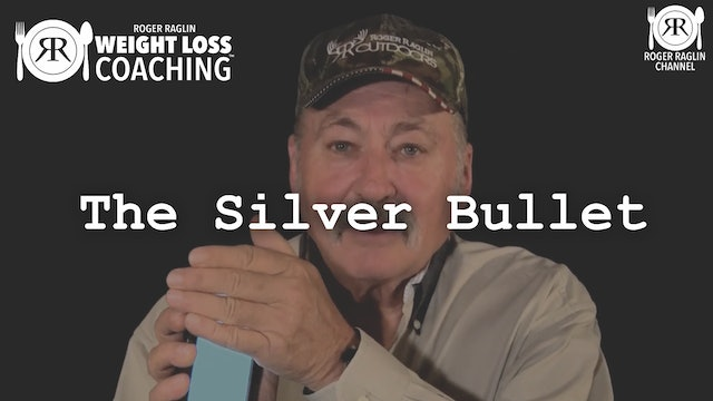 4. The Silver Bullet • Weight Loss Coaching