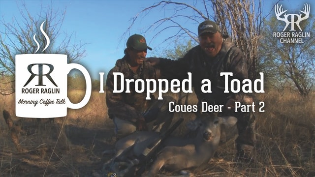 I Dropped a Toad - Coues Deer Part 2 • Morning Coffee