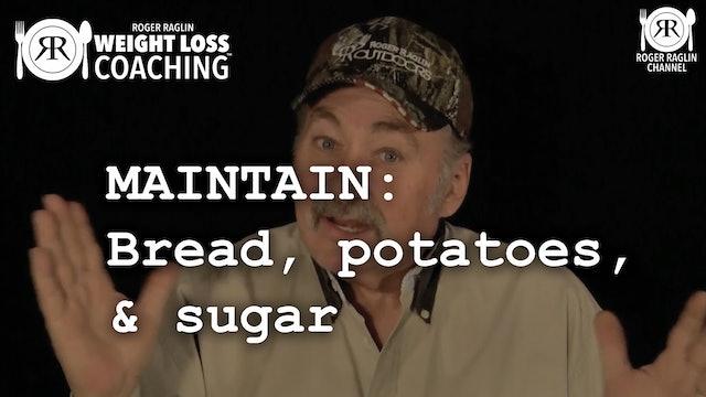Bread, potatoes, sugar • Weight Loss Coaching:  MAINTAIN