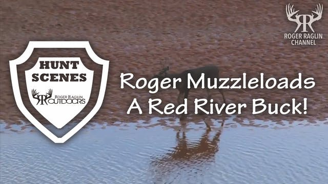 Roger Muzzleloads a Red River Buck • ...