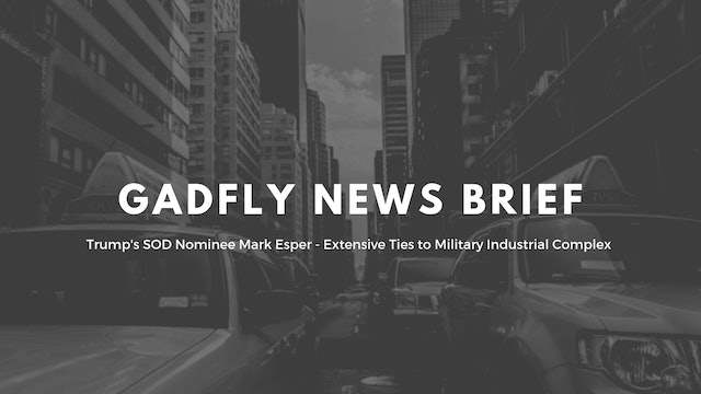 GF News Brief SOD Nominee M. Esper - Ties to Military Industrial Complex 6/23/19