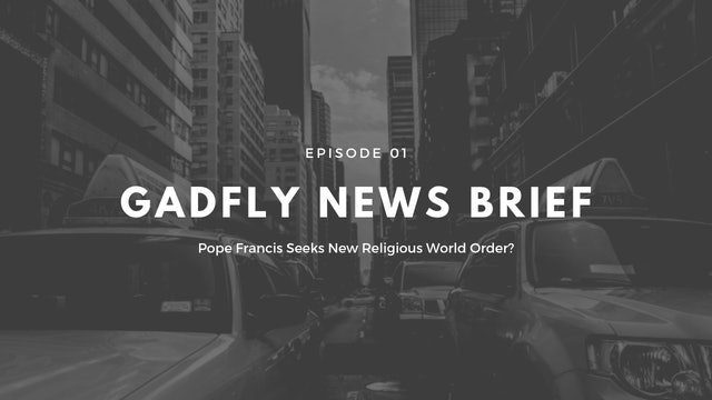 Gadfly News Brief - Pope Francis Seeks New Religious Order? (2/9/19)