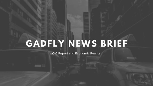 Gadfly News Brief - OIG Report & Economic Reality (12/10/19)