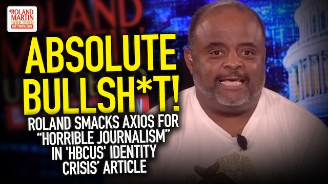 Roland SMACKS Axios For 'Horrible Journalism' In 'HBCUS' IDENTITY CRISIS' Piece