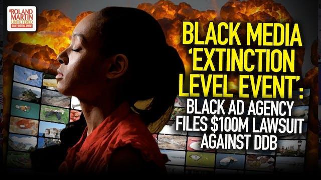 Black Media 'Extinction Level Event':...
