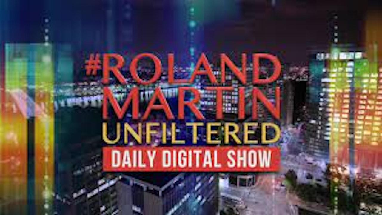 #RolandMartinUnfiltered Daily Digital Show