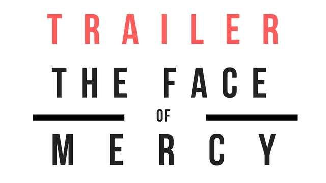 Trailer · The Face of Mercy