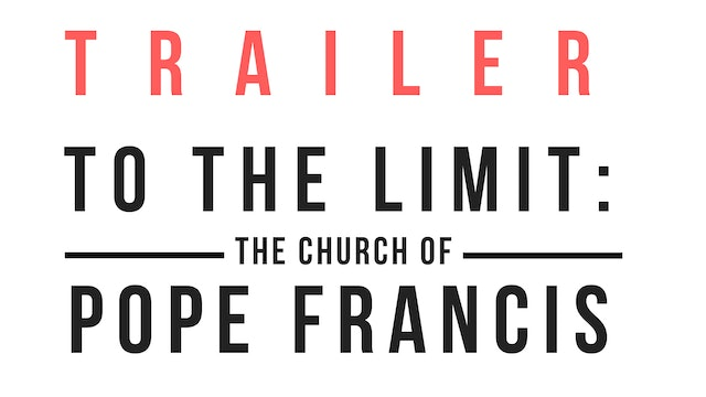 Trailer · To the limit. The church of Pope Francis
