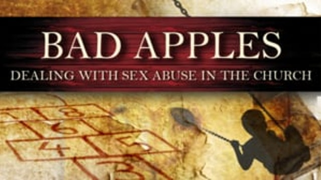Bad Apples: Dealing with Sex Abuse in the Church
