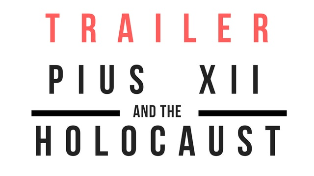 Trailer · Pius XII and the Holocaust: The Secret Story of the Great Rescue
