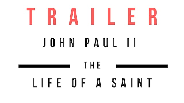 Trailer · John Paul II - The Life Of A Saint