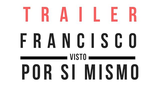 Trailer · Francisco, visto por sí mismo