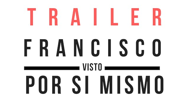 Trailer · Francisco, visto por sí mismo