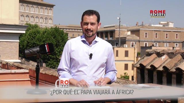 ¿POR QUÉ EL PAPA VIAJARÁ A ÁFRICA?