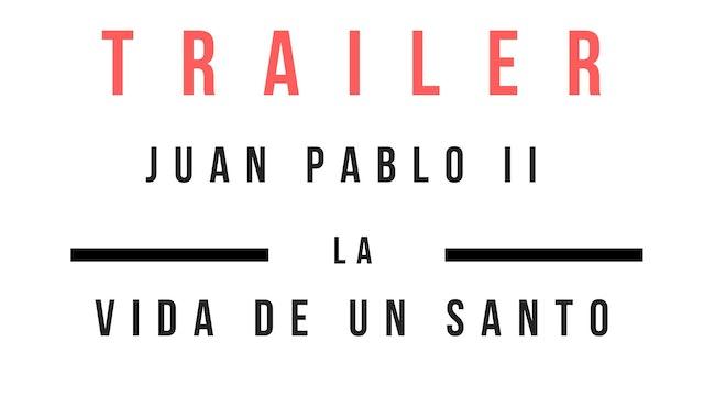 Trailer Juan Pablo II - la vida de un santo