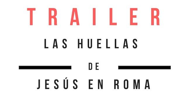Trailer · Las Huellas de Jesús en Roma