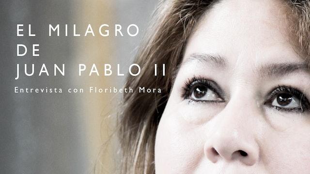 El milagro de Juan Pablo II - Entrevista con Floribeth Mora