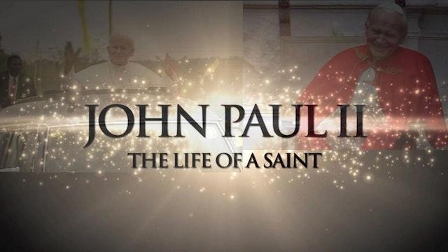 John Paul II - The Life Of A Saint