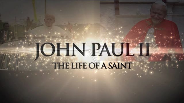 John Paul II - The Life Of A Saint