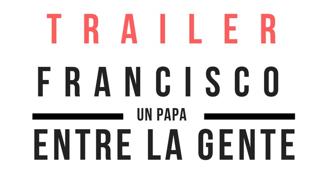 Trailer · Francisco, un papa entre la gente