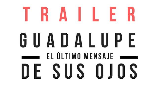 Trailer · Guadalupe: El último mensaje de sus ojos