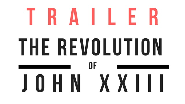 Trailer · The Revolution of John XXIII: The Second Vatican Council