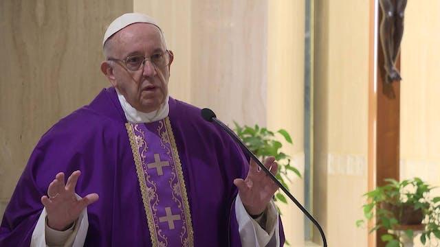 El Papa en Santa Marta: no tengáis mi...