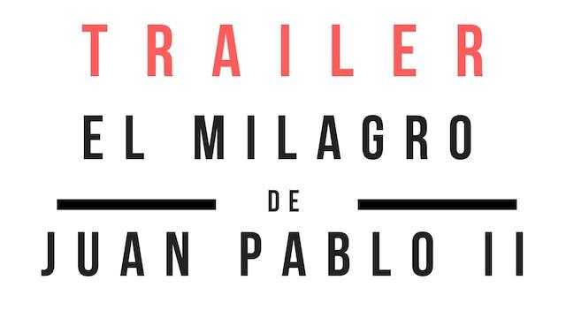 Trailer · El milagro de Juan Pablo II...