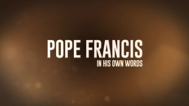 Pope Francis, in his own words