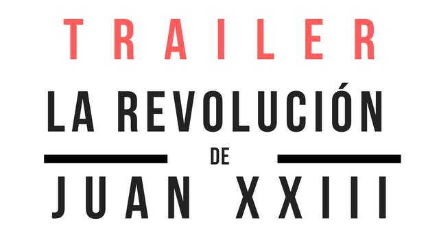 Trailer · La revolución de Juan XXIII...