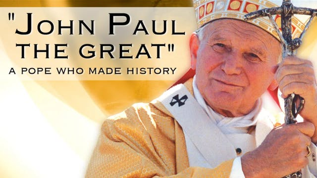 """""""John Paul the Great"""" A Pope Who Made..."""