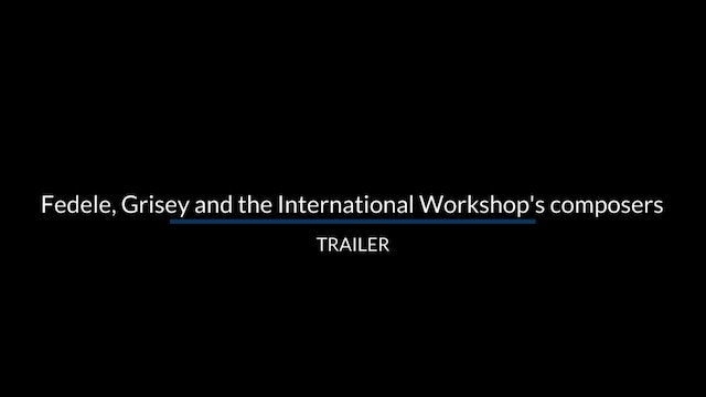 Trailer: Fedele, Grisey and the International Workshop's composers