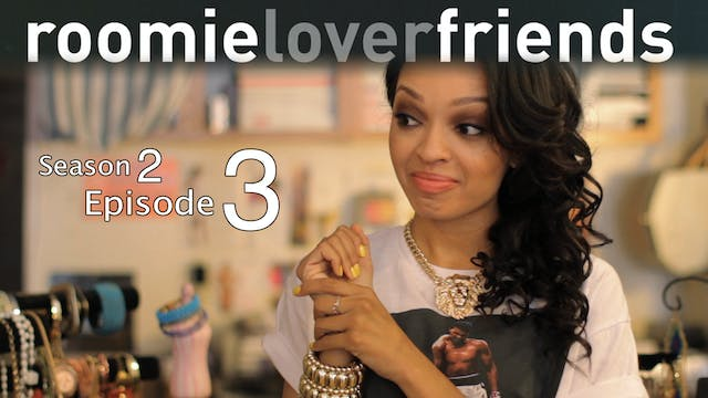 Roomieloverfriends S2 |Episode 3 of 9|