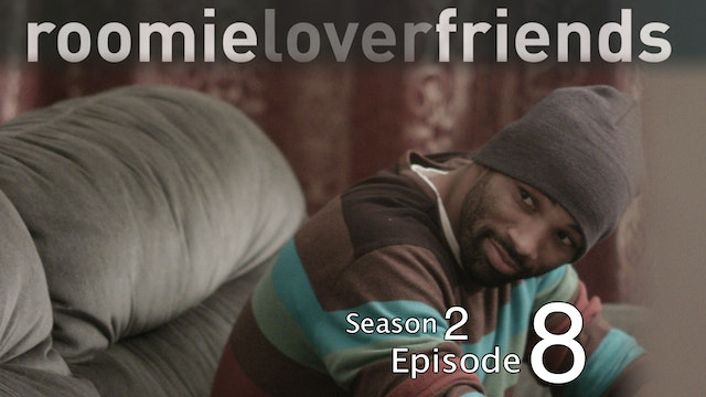 Roomieloverfriends S2 |Episode 8 of 9|