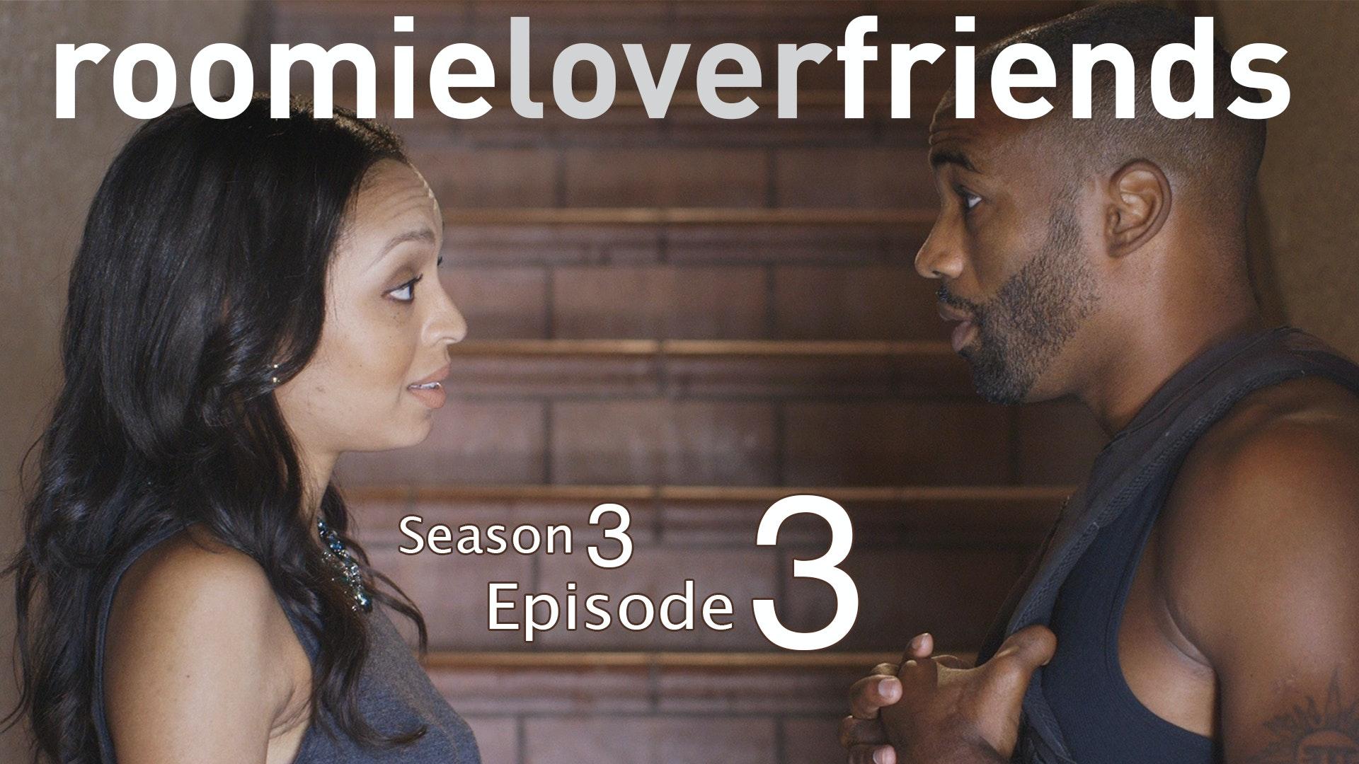 Blackandsexytv roomieloverfriends season 3 episode 8