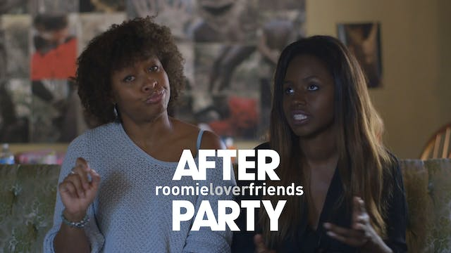 The AFTER PARTY [Roomieloverfriends Series Finale]‬