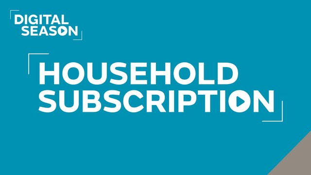 Digital Season: Household Subscription