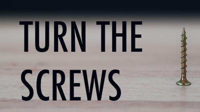 Turn the screws