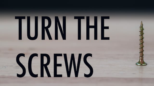 Turn the screws